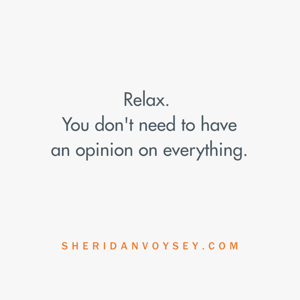 text quote which reads relax, you don't need to have an opinion on everything